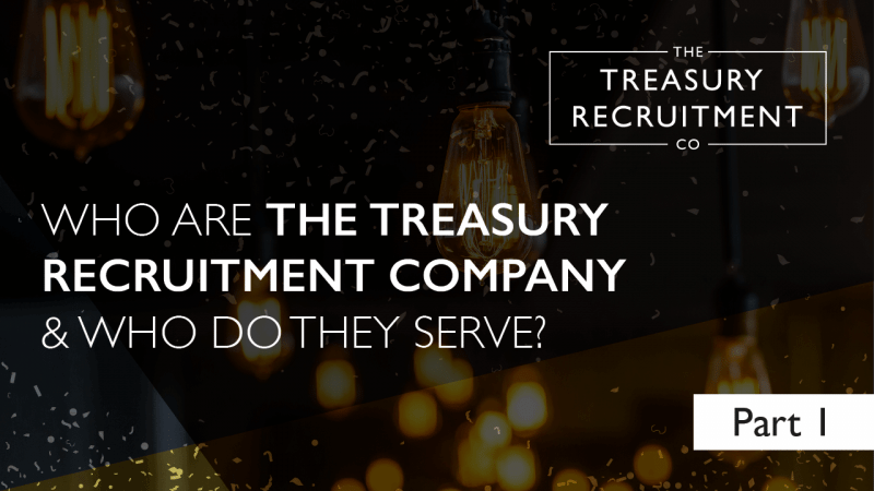 Who are The Treasury Recruitment Company and who do they serve? | Part 1