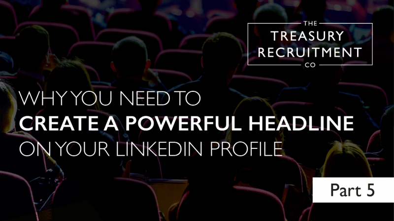 Why you need to create a powerful headline on your LinkedIn profile | Part 5