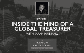 Ep 001 - Inside the Mind of a Global Treasurer with Sarah-Jane Hall