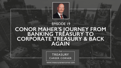 Ep 019 - Conor Maher's Journey from Banking Treasury to Corporate Treasury and Back Again