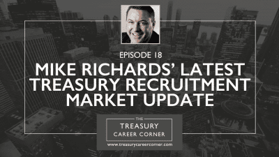 EP 18 - Mike Richards' Latest Treasury Recruitment Market Update