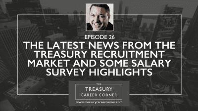 EP 26 - The Latest News from the Treasury Recruitment Market and some Salary Survey Highlights