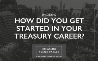 Ep 002 - How Did You Get Started in your Treasury Career?