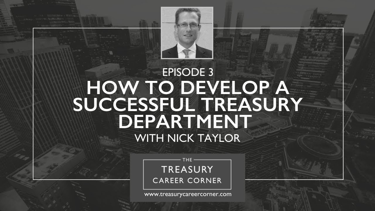 Ep 003 - How to Develop a Successful Treasury Department with Nick Taylor