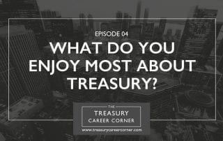 Ep 004 - What Do You Enjoy Most About Treasury?