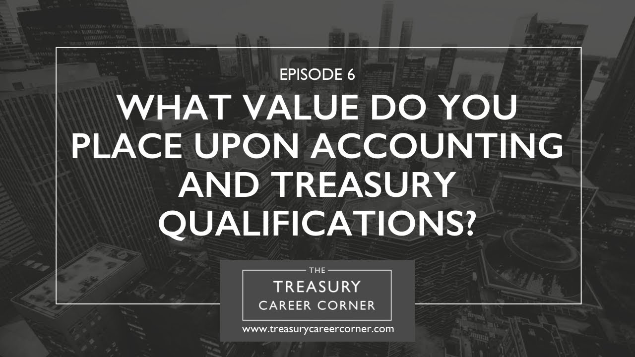 Ep 006 - What Value Do You Place Upon Accounting and Treasury Qualifications?