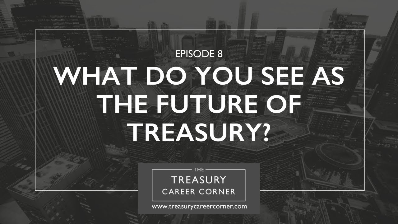 Ep 008 - What Do You See As The Future Of Treasury?