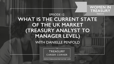 Ep 012 - What is the Current State of the UK Market (Treasury Analyst to Manager level)