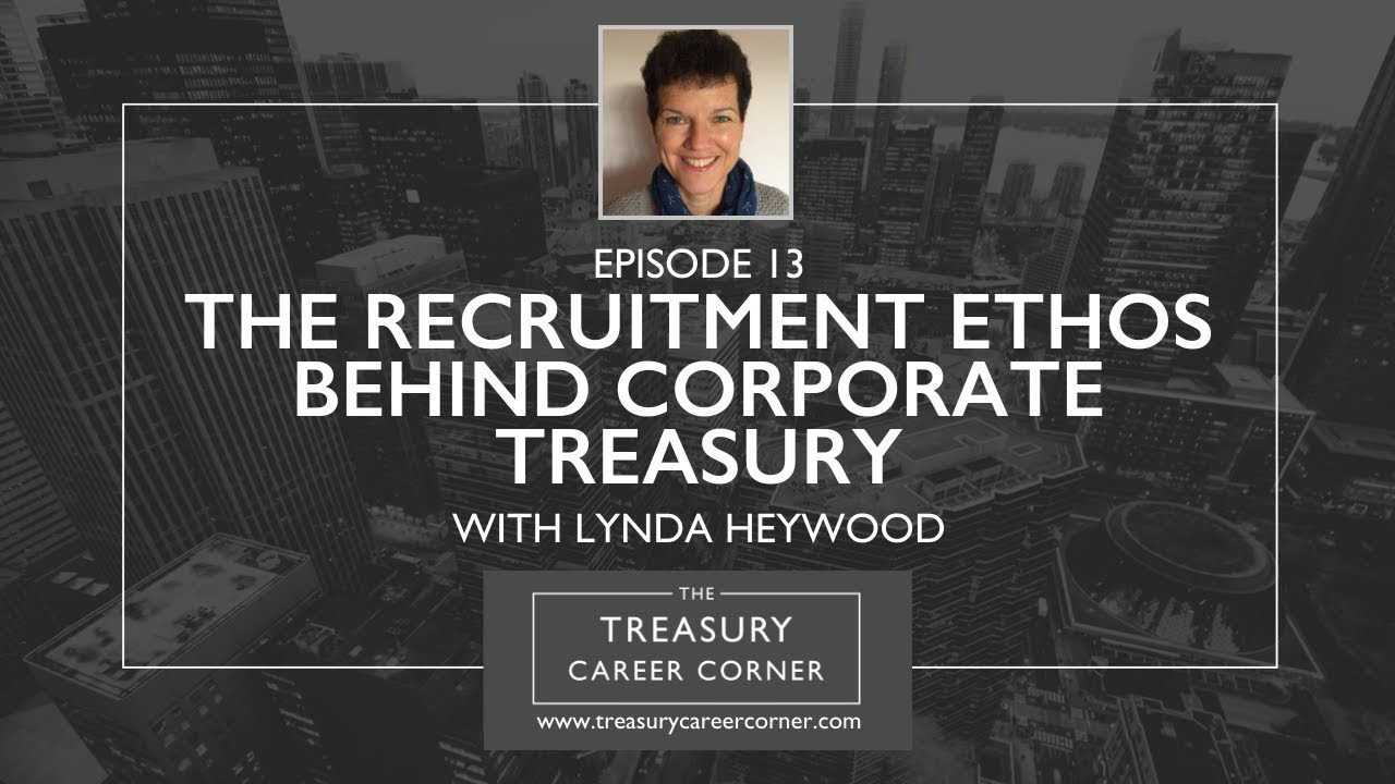 Ep013 - The Recruitment Ethos Behind Corporate Treasury with Lynda Heywood