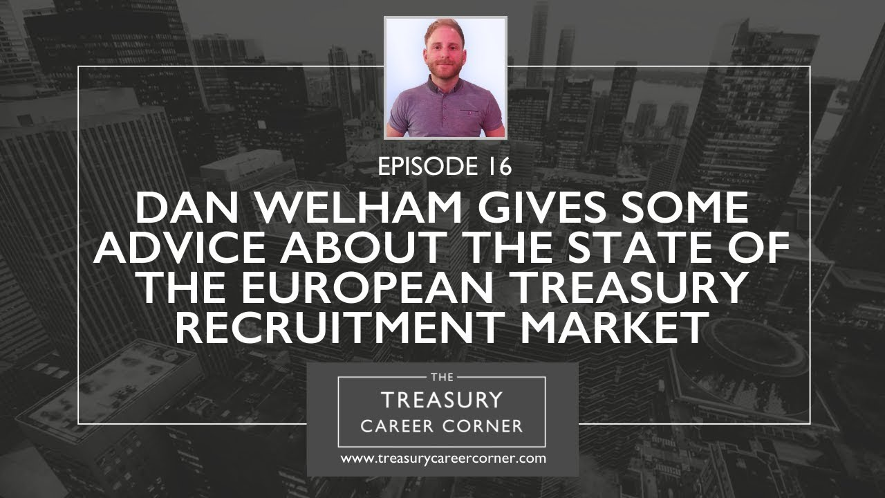 Ep 016 - Dan Welham Gives Some Advice About the State of The European Treasury Recruitment Market