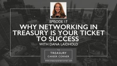 Ep 017 - Why Networking In Treasury is Your Ticket to Success with Dana Laidhold