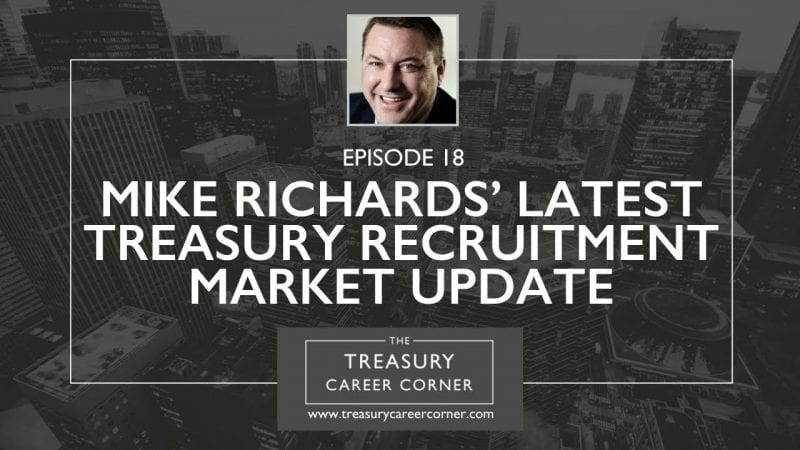 Ep 018 - Mike Richards' Latest Treasury Recruitment Market Update