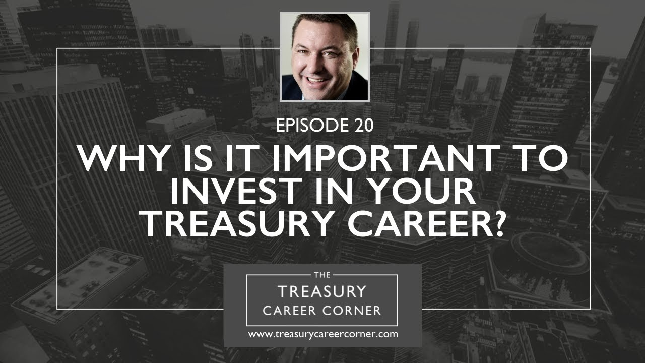 Ep 020 - Why is it Important to Invest in Your Treasury Career?