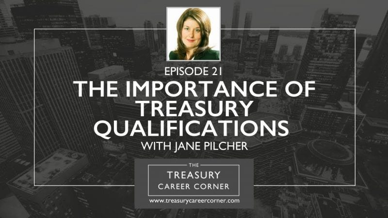 Ep 021 - The Importance of Treasury Qualifications with Jane Pilcher
