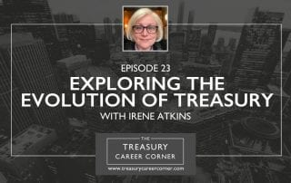 Ep 023 - Exploring the Evolution of Treasury with Irene Atkins