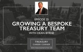 Ep 025 - Growing a Bespoke Treasury Team with Dean Byrne