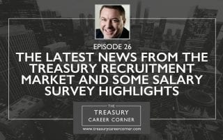 Ep 026 - The Latest News from the Treasury Recruitment Market and some Salary Survey Highlights