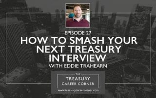 Ep 027 - How to Smash your Next Treasury Interview with Eddie Trahearn