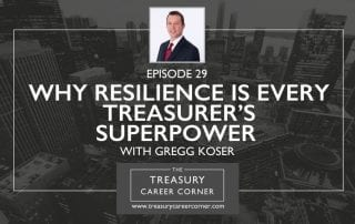 Ep 029 - Why Resilience is every Treasurer's Superpower with Gregg Koser