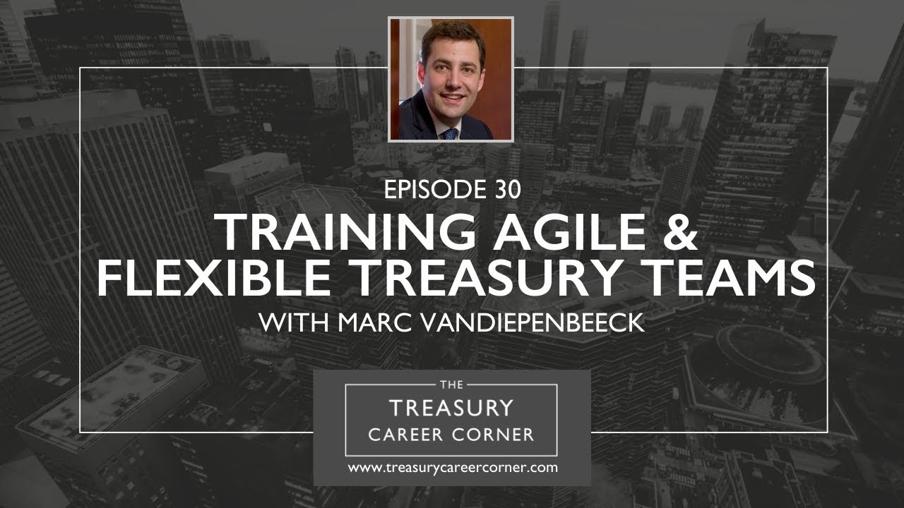 Ep 030 - Training Agile & Flexible Treasury Teams with Marc Vandiepenbeeck
