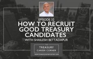 Ep 032 - How to Recruit Good Treasury Candidates with Shailesh Bettadapur