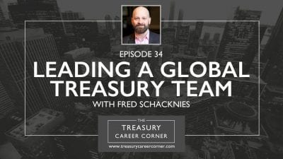 Ep 034 - Leading a global treasury team with Fred Schacknies
