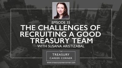 Ep 035 - The Challenges of Recruiting a Good Treasury Team with Susana Aristizabal