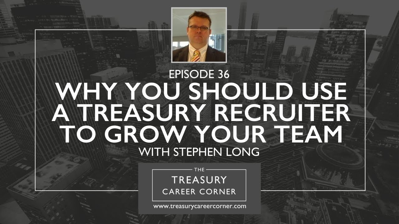 Ep 036 - Why You Should Use a Treasury Recruiter to Grow your Team with Stephen Long
