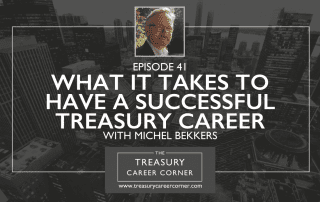 Ep 041 - What it Takes to Have a Successful Treasury Career with Michel Bekkers