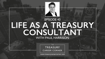 Ep043 - Life as a Treasury Consultant with Paul Harrison