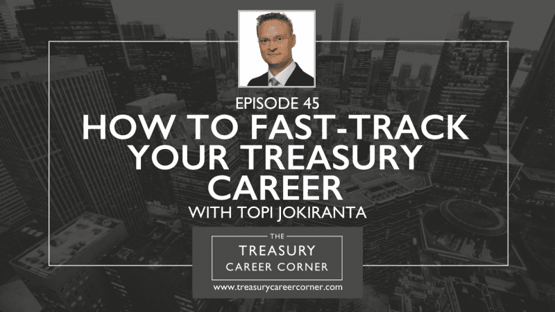 Ep 045 - How to Fast-Track your Treasury Career with Topi Jokiranta