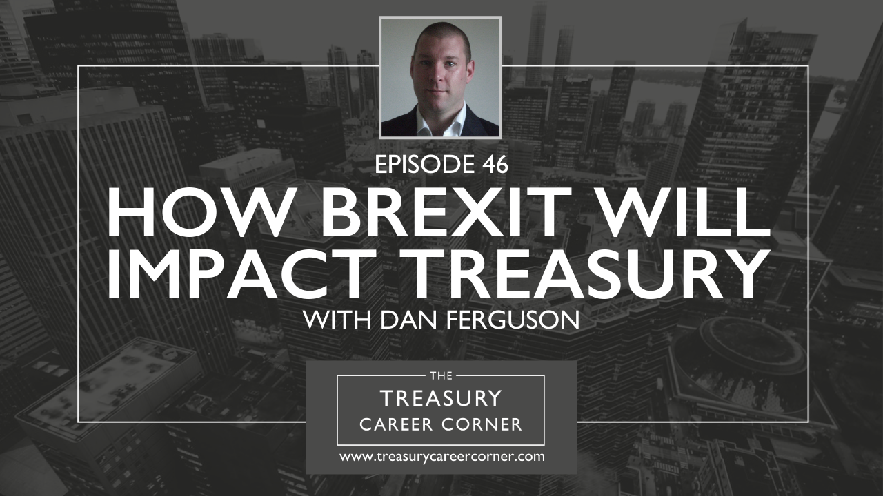 Ep 046 - How Brexit will Impact Treasury with Dan Ferguson