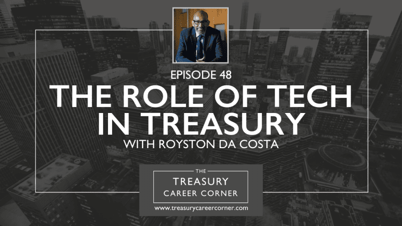 Ep 048 - The Role of Tech in Treasury with Royston Da Costa