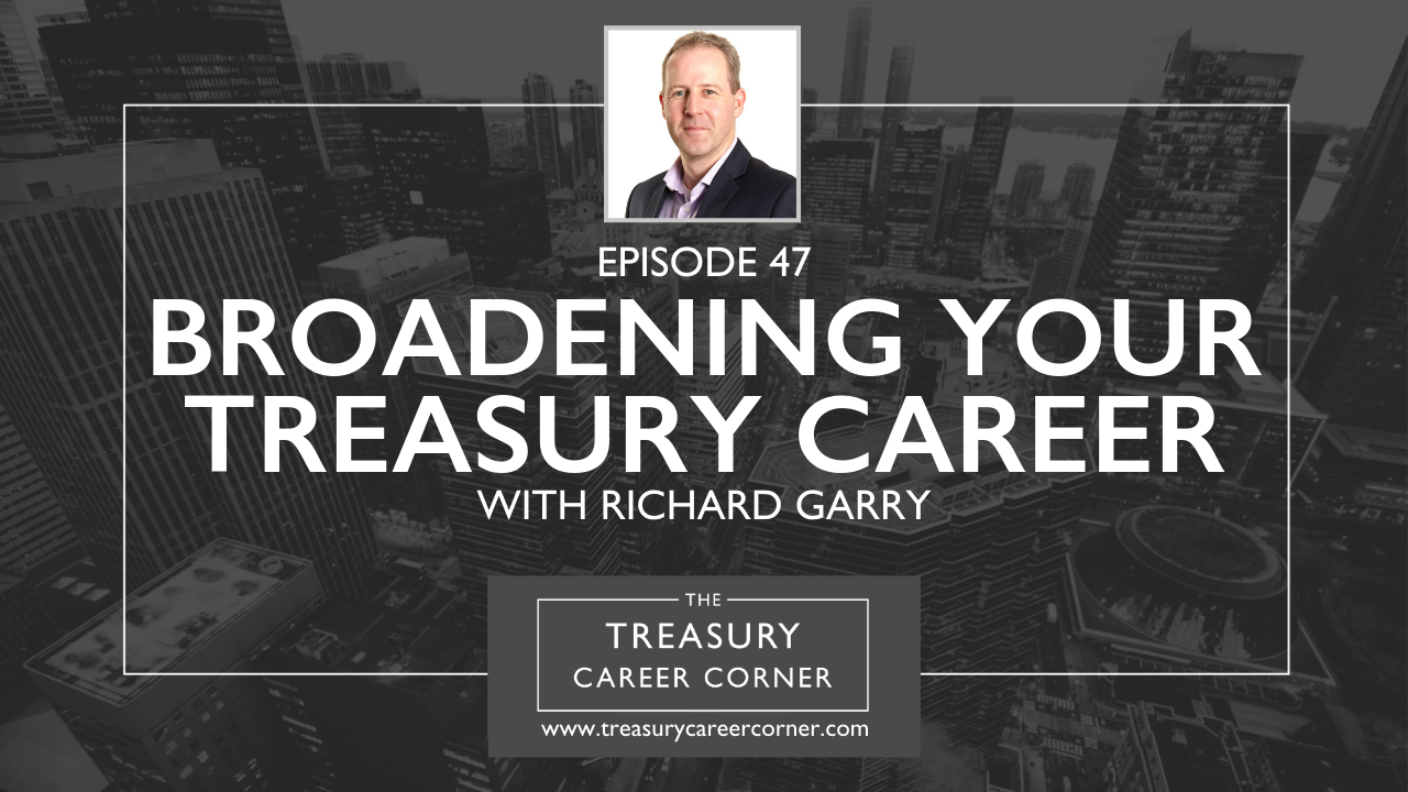 Ep 047 - Broadening Your Treasury Career with Richard Garry