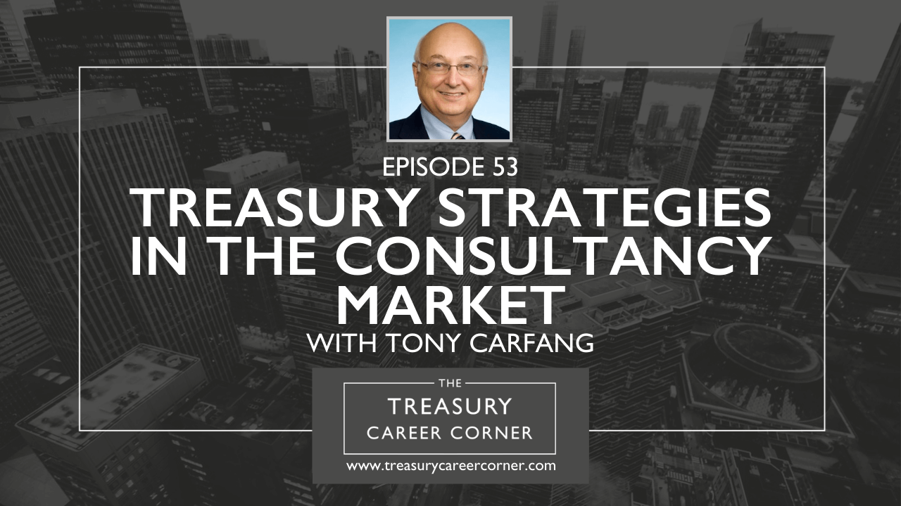 053 - Treasury Strategies in the Consultancy Market with Tony Carfang