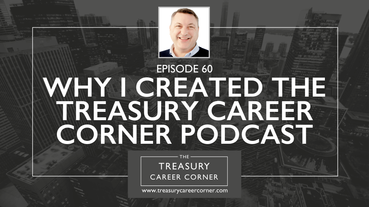 060 - Why I Created the Treasury Career Corner Podcast