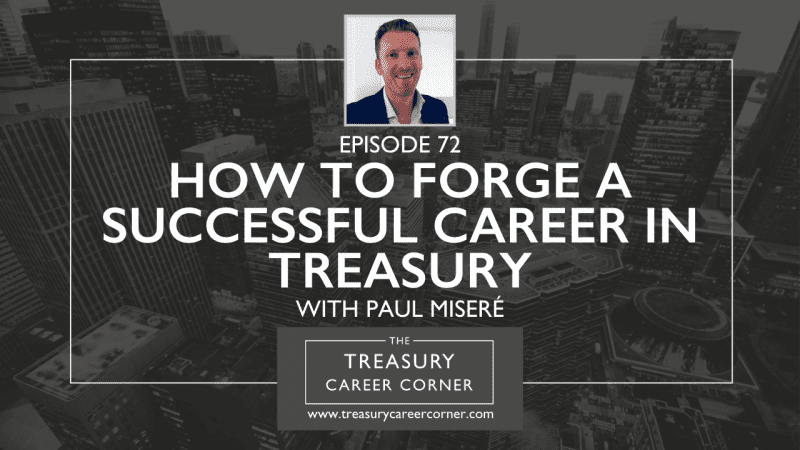 Episode 072 - How to Forge a Successful Career in Treasury with Paul Miseré
