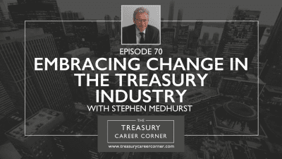 Episode - 70 Embracing Change in the Treasury Industry with Stephen Medhurst