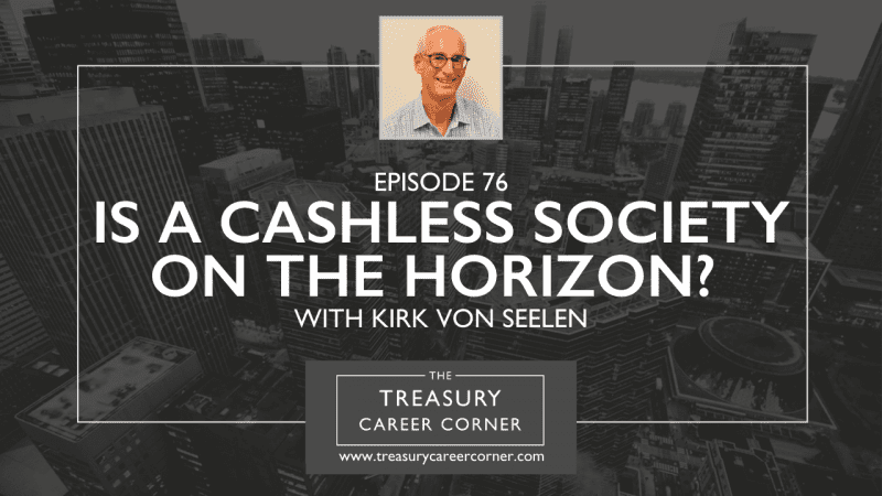 Episode 076 - Is a Cashless Society on the Horizon? with Kirk von Seelen