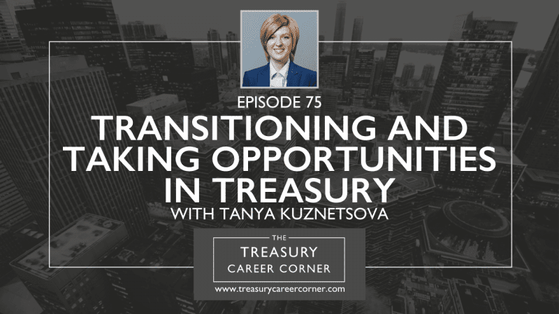 EP - 75 Transitioning and Taking Opportunities in Treasury with Tanya Kuznetsova