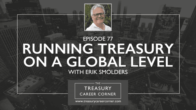 Episode 077 - Running Treasury on a Global Level with Erik Smolders
