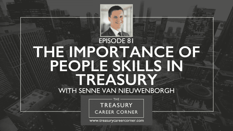 Episode 081 - The Importance of People Skills in Treasury with Senne Van Nieuwenborgh