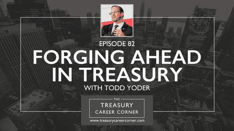 Episode 082 - Forging Ahead in Treasury with Todd Yoder
