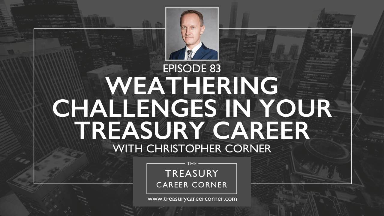 Episode 083 - Weathering Challenges in your Treasury Career with Christopher Corner